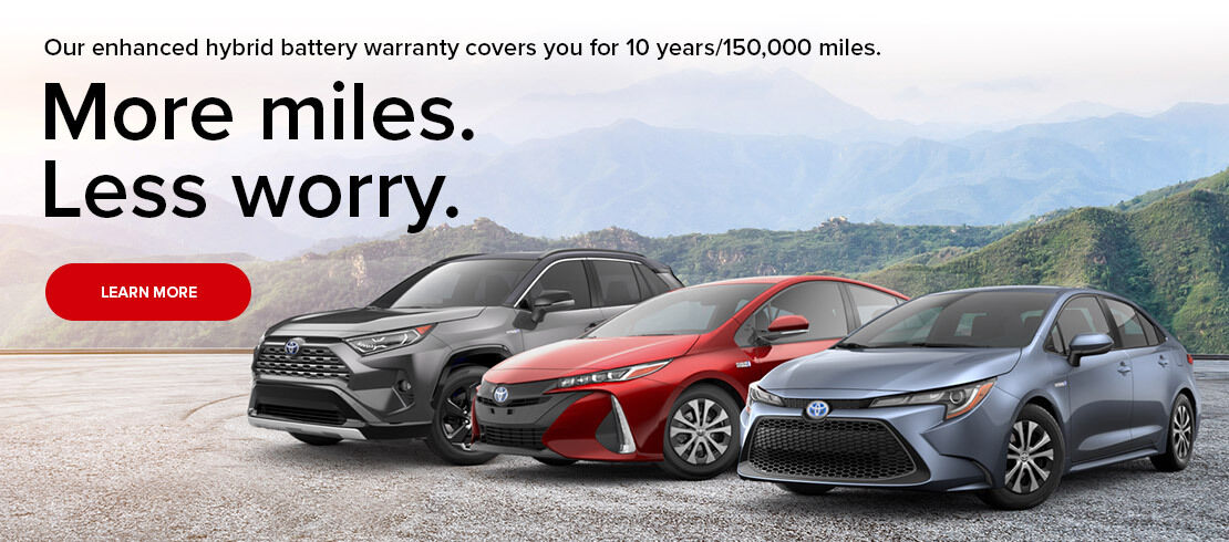 Our enhanced hybrid battery warranty covers you for 10 years/150,000 miles. More miles. Less worry. Learn more.
